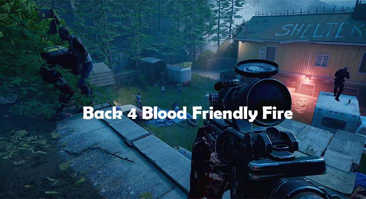 Is the Back 4 Blood Friendly Fire On - Can you Kill Teammates